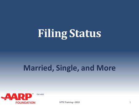 TAX-AIDE Filing Status Married, Single, and More NTTC Training – 20131.