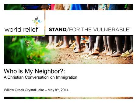 Who Is My Neighbor?: A Christian Conversation on Immigration Willow Creek Crystal Lake – May 8 th, 2014.
