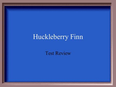 Huckleberry Finn Test Review $100 $200 $300 $400 $500.