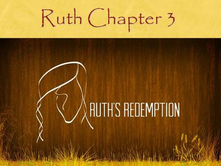 Ruth Chapter 3.