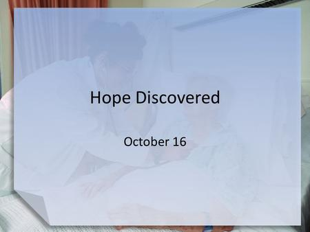 Hope Discovered October 16.
