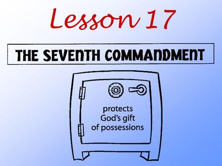 Lesson 17. What does God teach us about his gift of possessions?