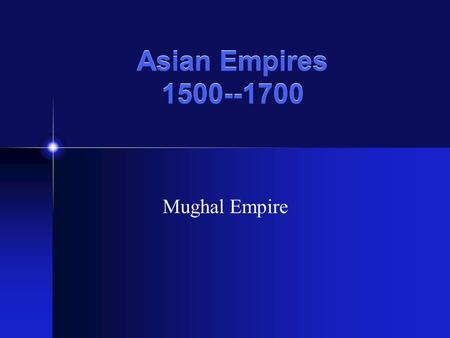 Asian Empires 1500--1700 Mughal Empire Muslims and Hindus in the Mughal Empire 20 % Muslim --ruling dynasty + 20% pop ---rest of pop. a form of Hinduism.