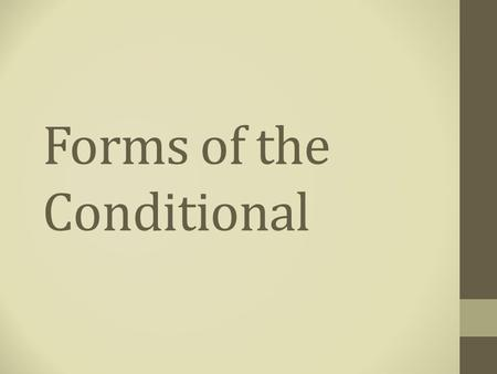 Forms of the Conditional. Conditional- Implication. Original statement in if… then… form. p→q If you see a black widow, then you see a spider.