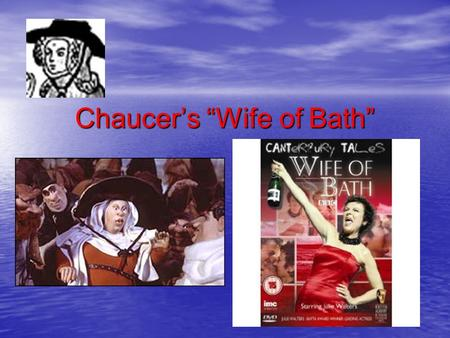 "Chaucer's ""Wife of Bath"". Historical Background- Women Very passive societal role; inferior/obedient to males Very passive societal role; inferior/obedient."