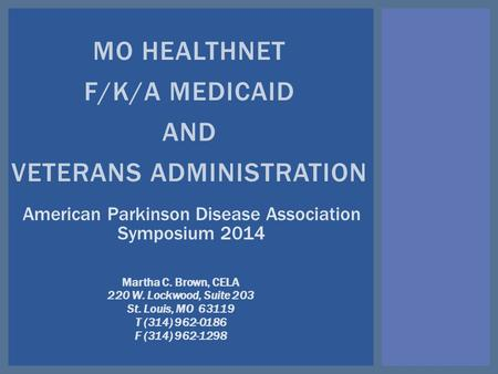 MO HEALTHNET F/K/A MEDICAID AND VETERANS ADMINISTRATION Martha C. Brown, CELA 220 W. Lockwood, Suite 203 St. Louis, MO 63119 T (314) 962-0186 F (314) 962-1298.