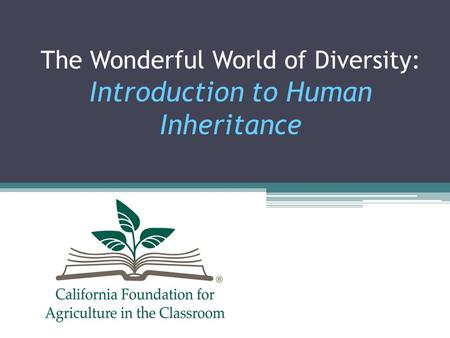 The Wonderful World of Diversity: Introduction to Human Inheritance.