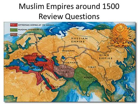 Muslim Empires around 1500 Review Questions. Where was the Ottoman Empire located?