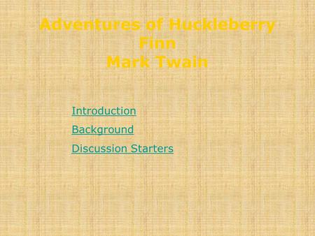 Adventures of Huckleberry Finn Mark Twain Introduction Background Discussion Starters.