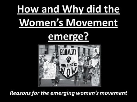 How and Why did the Women's Movement emerge? Reasons for the emerging women's movement.
