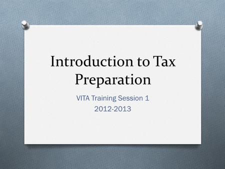 Introduction to Tax Preparation VITA Training Session 1 2012-2013.