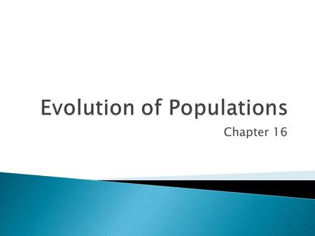 Chapter 16.  What Darwin didn't know…. ◦ How traits were inherited ◦ What caused variations.