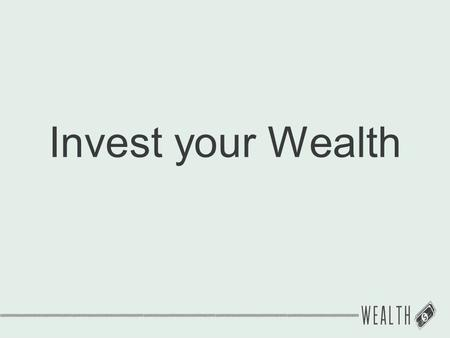 "Invest your Wealth. ""There are three conversions necessary: the conversion of the heart, mind and purse. Of these three, the conversion of the purse."