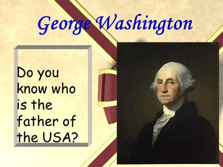 George Washington. Person introduction G eorge Washington was born on Feb.22.1732 and died on Dec.14.1799. H e is a statesman and also is a militarist.