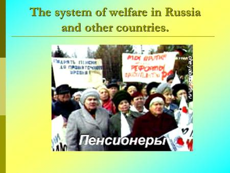 The system of welfare in Russia and other countries.