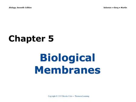 Copyright © 2005 Brooks/Cole — Thomson Learning Biology, Seventh Edition Solomon Berg Martin Chapter 5 Biological Membranes.