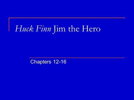 Huck Finn Jim the Hero Chapters 12-16. ITS ALL ABOUT JIM Jim shelters Huck  What does he build on the raft? Wigwam pg 64 Jim teaches Huck  Borrowing.
