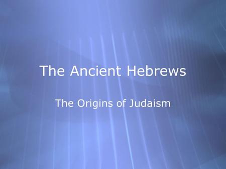 The Ancient Hebrews The Origins of Judaism The Hebrews were: a people who settled northeast of Egypt, in Canaan, about 1950 B.C.E. They were the founders.