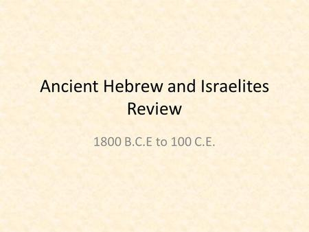 Ancient Hebrew and Israelites Review 1800 B.C.E to 100 C.E.