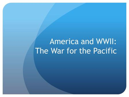 America and WWII: The War for the Pacific. Allies Stem the Japanese Tide Note: The war in the Pacific was extremely brutal and savage  a lot of up-close,