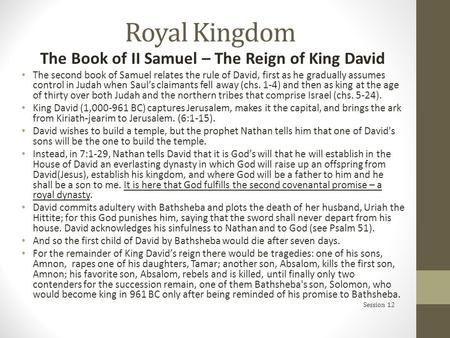 Royal Kingdom The Book of II Samuel – The Reign of King David The second book of Samuel relates the rule of David, first as he gradually assumes control.