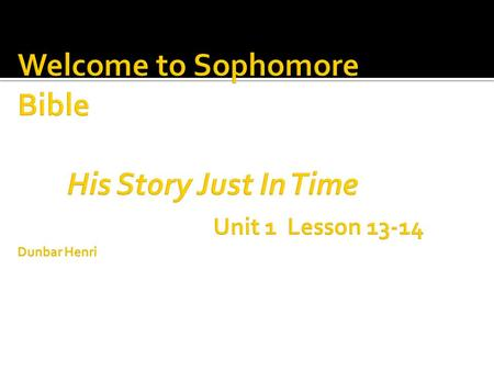 Welcome to Sophomore Bible. His Story Just In Time