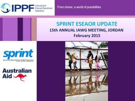 From choice, a world of possibilities SPRINT ESEAOR UPDATE 15th ANNUAL IAWG MEETING, JORDAN February 2015.