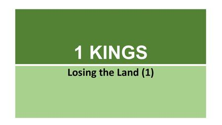 1 KINGS Losing the Land (1). 1 KINGS: Plot Solomon rises in power & wealth Israel becomes a powerful & stable monarchy Idolatry & division begin the long.