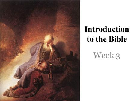 Introduction to the Bible Week 3. HUMAN HISTORY Story Arc Climax Denouement Exposition Falling Action Rising Action CREATION † REDEMPTION RESTORATION.