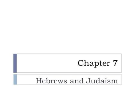Chapter 7 Hebrews and Judaism. Early Hebrews  Between 2000 and 1)1500BC  They appeared in 2)Southwest Asia  Known as 3)Hebrews  They were 4)sheep.