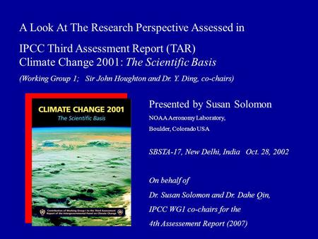 A Look At The Research Perspective Assessed in IPCC Third Assessment Report (TAR) Climate Change 2001: The Scientific Basis (Working Group 1; Sir John.