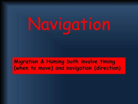 Navigation Migration & Homing both involve timing (when to move) and navigation (direction)