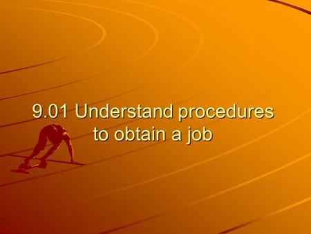 9.01 Understand procedures to obtain a job. A. Job leads – finding potential job openings 1. Cooperative education/Internship 2. Newspaper and trade magazines.