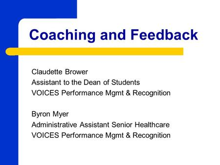 Coaching and Feedback Claudette Brower Assistant to the Dean of Students VOICES Performance Mgmt & Recognition Byron Myer Administrative Assistant Senior.