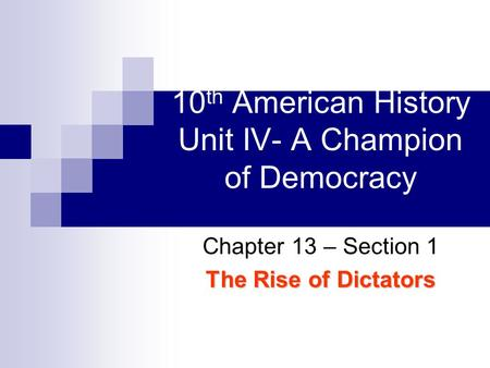 10th American History Unit IV- A Champion <strong>of</strong> Democracy
