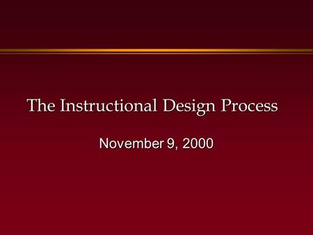 The Instructional Design Process November 9, 2000.