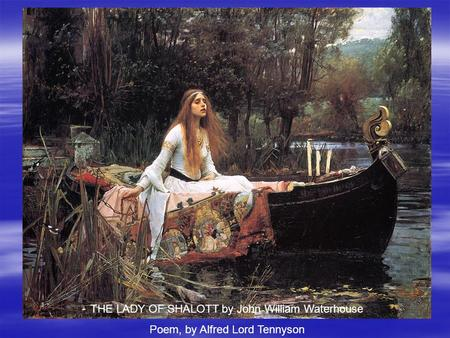 THE LADY OF SHALOTT by John William Waterhouse Poem, by Alfred Lord Tennyson.