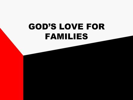 "GOD'S LOVE FOR FAMILIES. I. REASONS TO BELIEVE GOD LOVES FAMILIES A. Gen. 1:26-31 = Start a family; ""it was all very good"". A. Gen. 1:26-31 = Start a."
