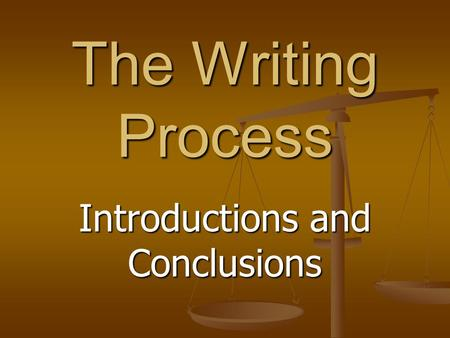 The Writing Process Introductions and Conclusions.