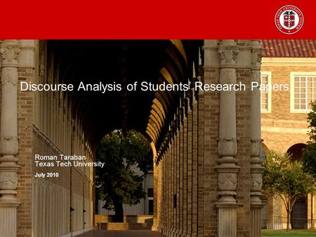 Discourse Analysis of Students' Research Papers Roman Taraban Texas Tech University July 2010.