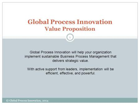 Global Process Innovation Value Proposition 1 © Global Process Innovation, 2014 Global Process Innovation will help your organization implement sustainable.