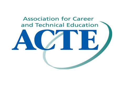 WHO WE ARE…  ACTE is the only national education association dedicated to the entire spectrum of career and technical education.  Our core purpose is.