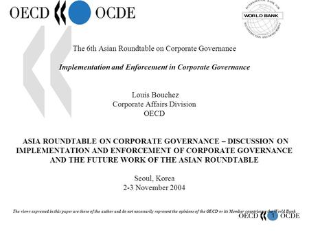 1 The 6th Asian Roundtable on Corporate Governance Implementation and Enforcement in Corporate Governance Louis Bouchez Corporate Affairs Division OECD.