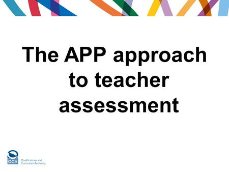 The APP approach to teacher assessment. Standing back Public view Close up Day- to-day PeriodicTransitional APP.