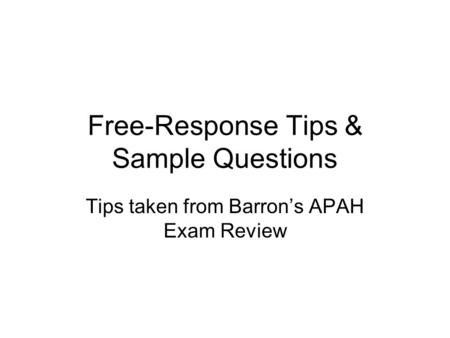 Free-Response Tips & Sample Questions Tips taken from Barron's APAH Exam Review.