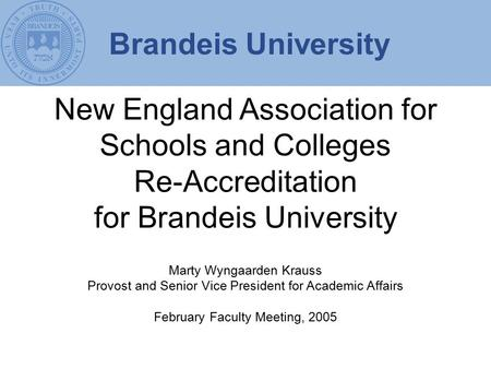 New England Association for Schools and Colleges Re-Accreditation for Brandeis University Marty Wyngaarden Krauss Provost and Senior Vice President for.
