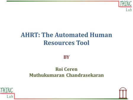 AHRT: The Automated Human Resources Tool BY Roi Ceren Muthukumaran Chandrasekaran.