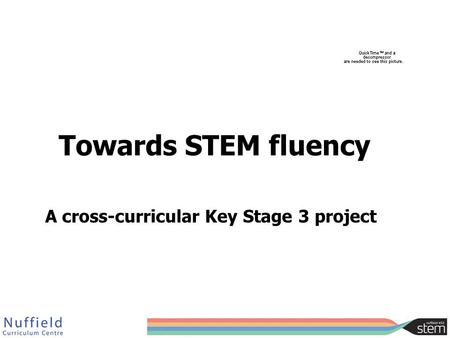 Towards STEM fluency A cross-curricular Key Stage 3 project.
