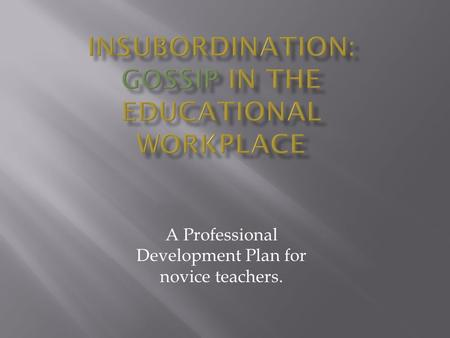 A Professional Development Plan for novice teachers.