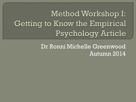 Dr Ronni Michelle Greenwood Autumn 2014.  Introduction  Method  Results  Discussion.